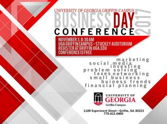 Friday, November 3, 2017 The University of Georgia's Terry College of Business will host the Business Day Conference on Friday, November 3, 2017 with registration beginning at 8:30am in the Stuckey Auditorium on the UGA Griffin Campus. The conference will focus on several areas of small business, such as marketing, investing, financial planning, creative problem solving, and much more. The conference is free and seating is limited.    Click here to register today.